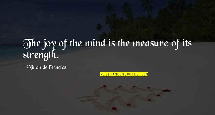 Bamboozling Quotes By Ninon De L'Enclos: The joy of the mind is the measure