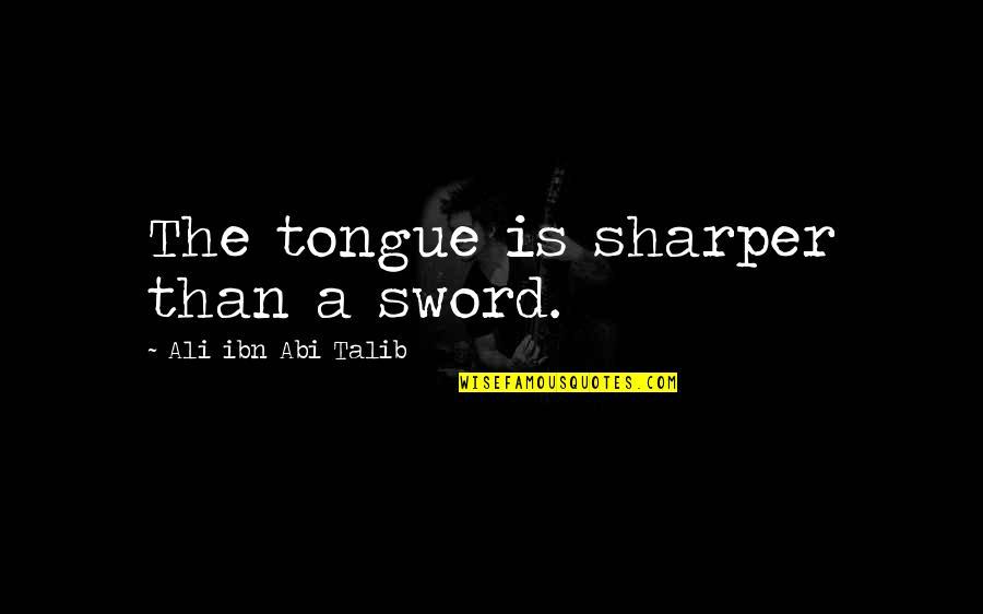 Ban Plastics Quotes By Ali Ibn Abi Talib: The tongue is sharper than a sword.