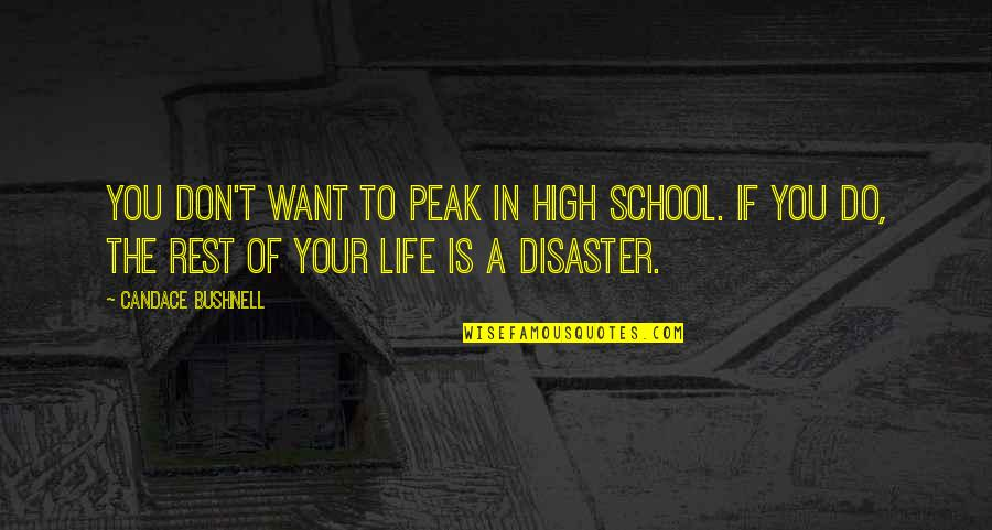 Ban Plastics Quotes By Candace Bushnell: You don't want to peak in high school.