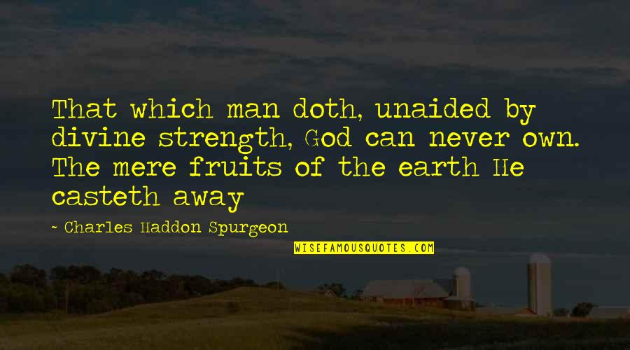 Ban Plastics Quotes By Charles Haddon Spurgeon: That which man doth, unaided by divine strength,