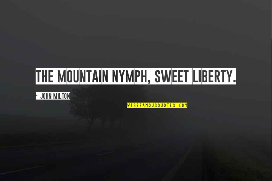 Banaaye Quotes By John Milton: The mountain nymph, sweet Liberty.