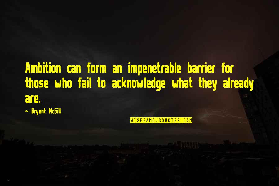 Banallt's Quotes By Bryant McGill: Ambition can form an impenetrable barrier for those