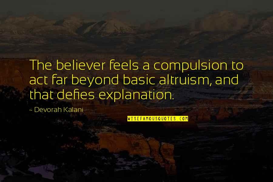 Banallt's Quotes By Devorah Kalani: The believer feels a compulsion to act far