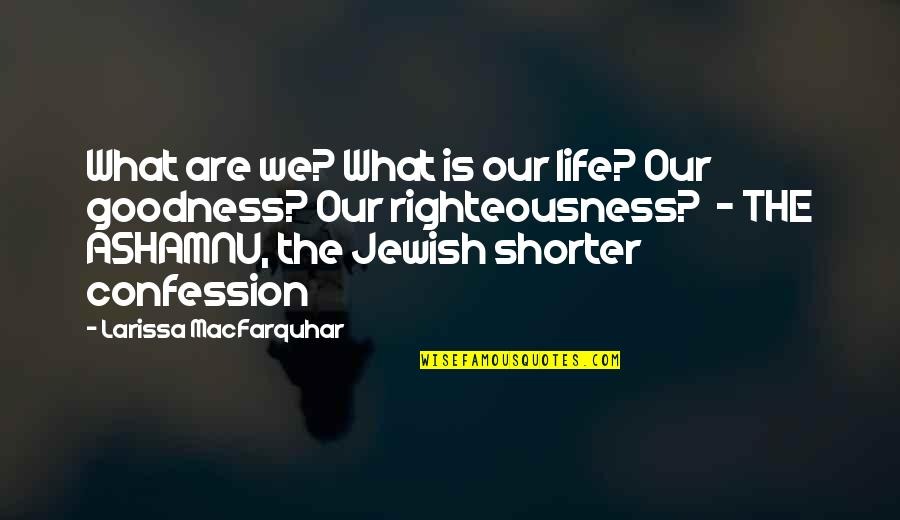 Banallt's Quotes By Larissa MacFarquhar: What are we? What is our life? Our