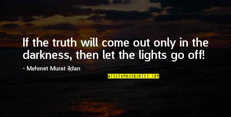 Banallt's Quotes By Mehmet Murat Ildan: If the truth will come out only in