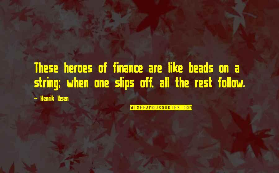 Band Merch Quotes By Henrik Ibsen: These heroes of finance are like beads on