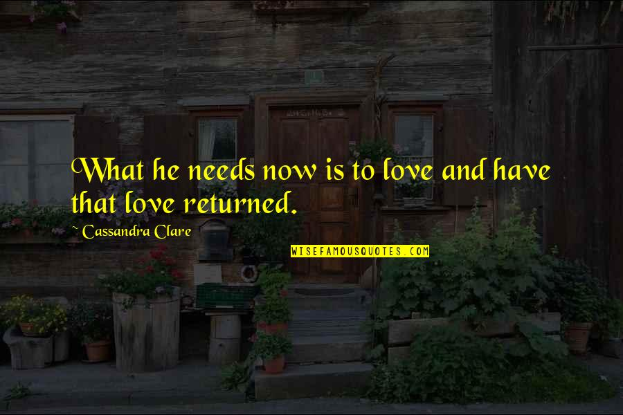 Bane Love Quotes By Cassandra Clare: What he needs now is to love and