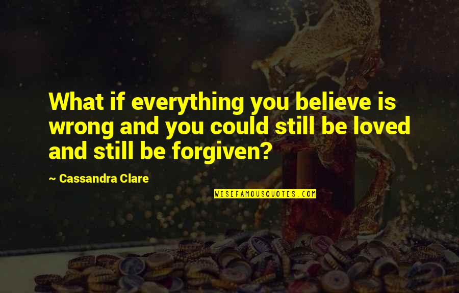 Bane Love Quotes By Cassandra Clare: What if everything you believe is wrong and