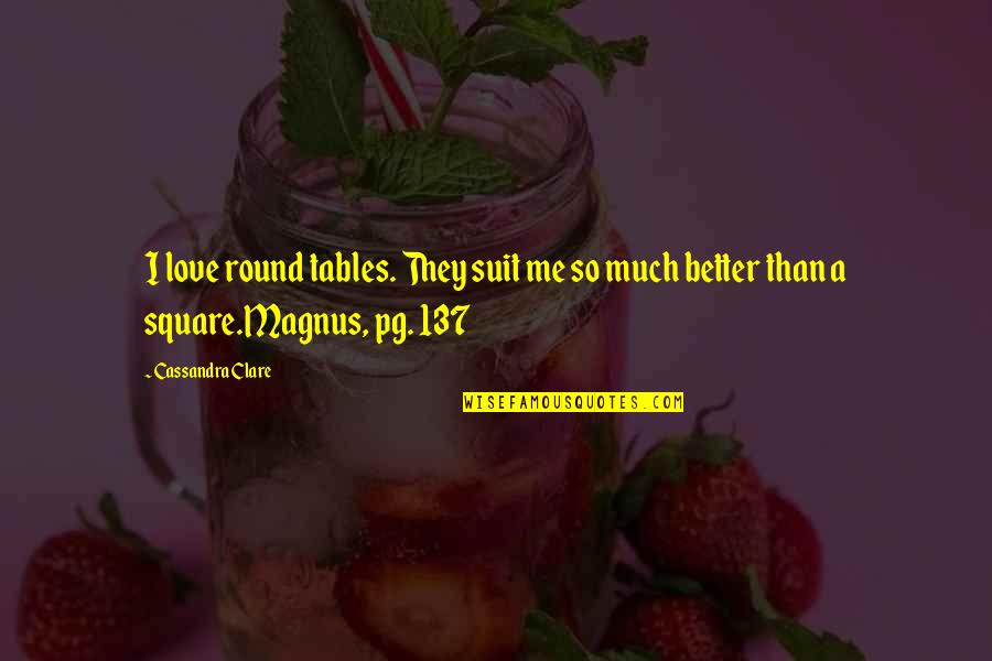 Bane Love Quotes By Cassandra Clare: I love round tables. They suit me so