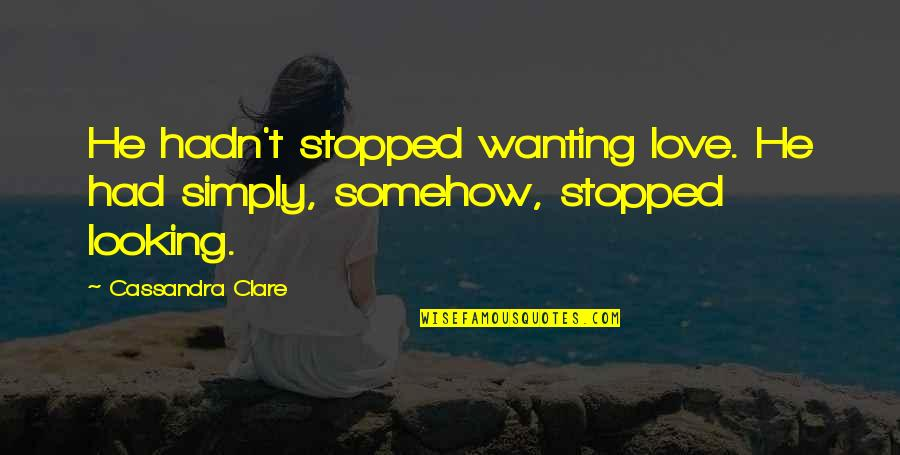 Bane Love Quotes By Cassandra Clare: He hadn't stopped wanting love. He had simply,