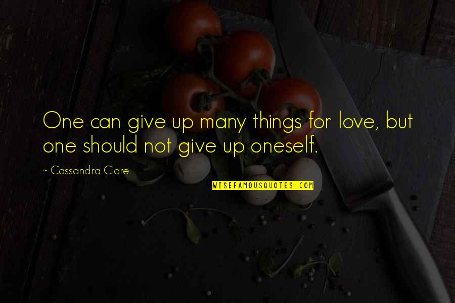 Bane Love Quotes By Cassandra Clare: One can give up many things for love,