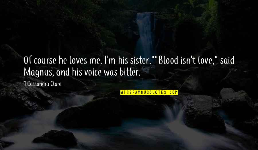 """Bane Love Quotes By Cassandra Clare: Of course he loves me. I'm his sister.""""""""Blood"""
