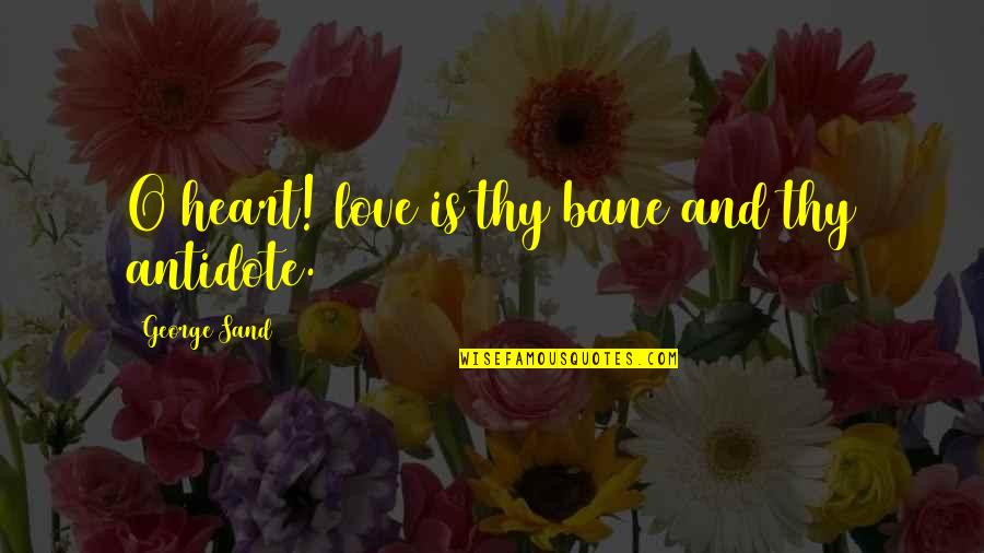Bane Love Quotes By George Sand: O heart! love is thy bane and thy