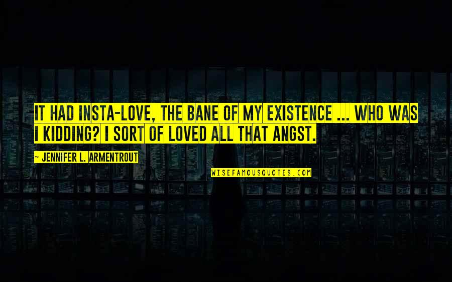 Bane Love Quotes By Jennifer L. Armentrout: It had insta-love, the bane of my existence