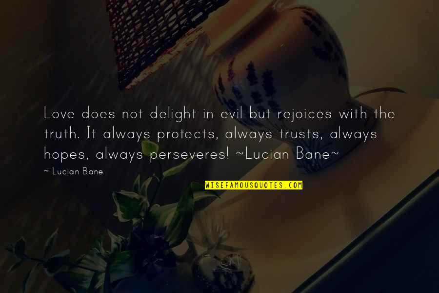 Bane Love Quotes By Lucian Bane: Love does not delight in evil but rejoices