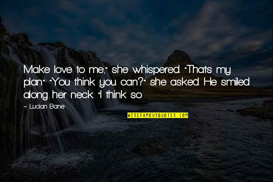 """Bane Love Quotes By Lucian Bane: Make love to me,"""" she whispered. """"That's my"""