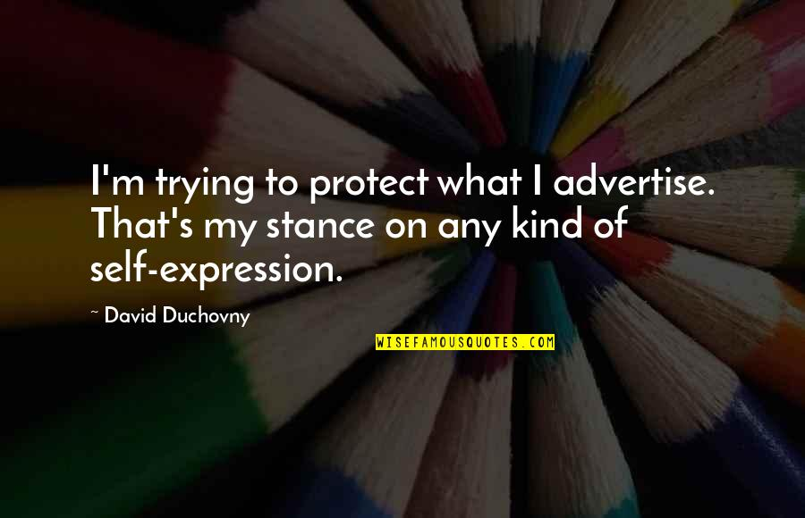 Banfield Quotes By David Duchovny: I'm trying to protect what I advertise. That's