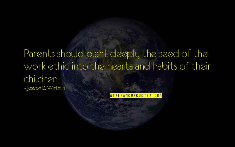 Bangarang Rufio Quotes By Joseph B. Wirthlin: Parents should plant deeply the seed of the