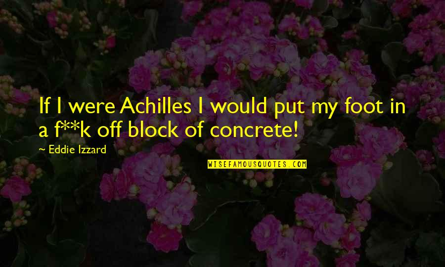 Bank Of Montreal Quotes By Eddie Izzard: If I were Achilles I would put my