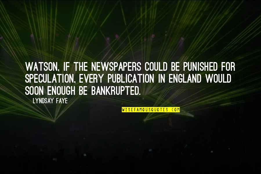 Bankrupted Quotes By Lyndsay Faye: Watson, if the newspapers could be punished for