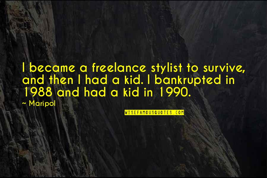 Bankrupted Quotes By Maripol: I became a freelance stylist to survive, and