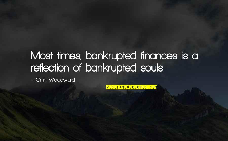 Bankrupted Quotes By Orrin Woodward: Most times, bankrupted finances is a reflection of