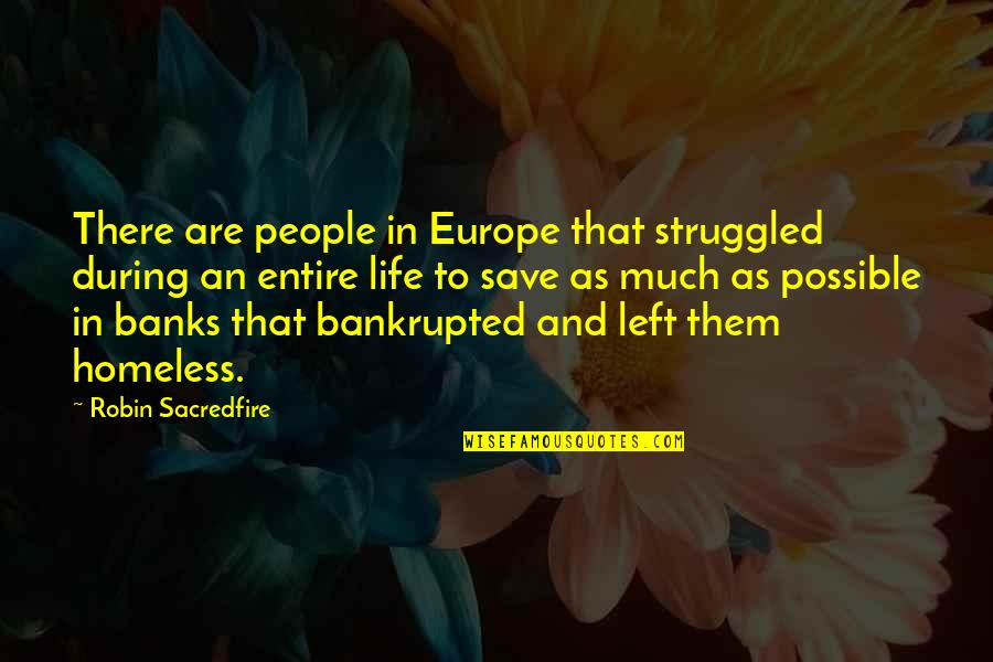 Bankrupted Quotes By Robin Sacredfire: There are people in Europe that struggled during