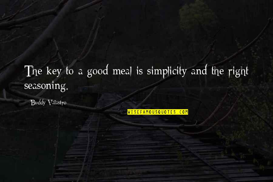 Banquo Key Quotes By Buddy Valastro: The key to a good meal is simplicity