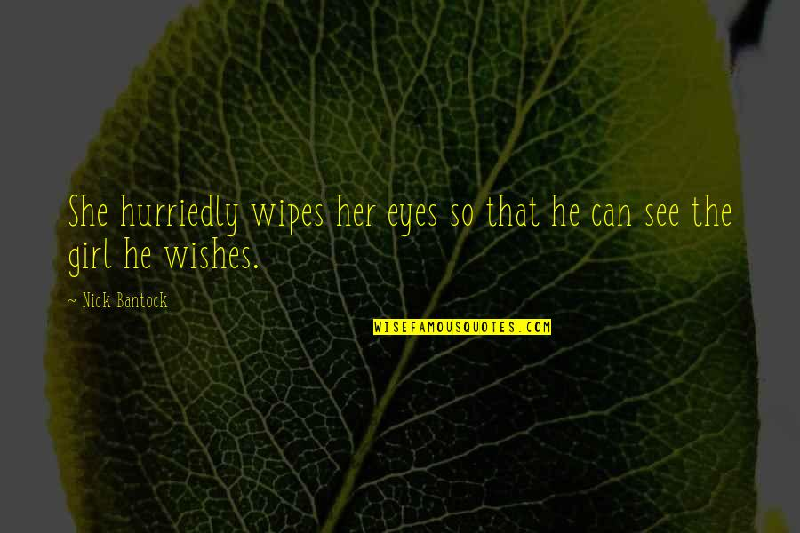Bantock Quotes By Nick Bantock: She hurriedly wipes her eyes so that he