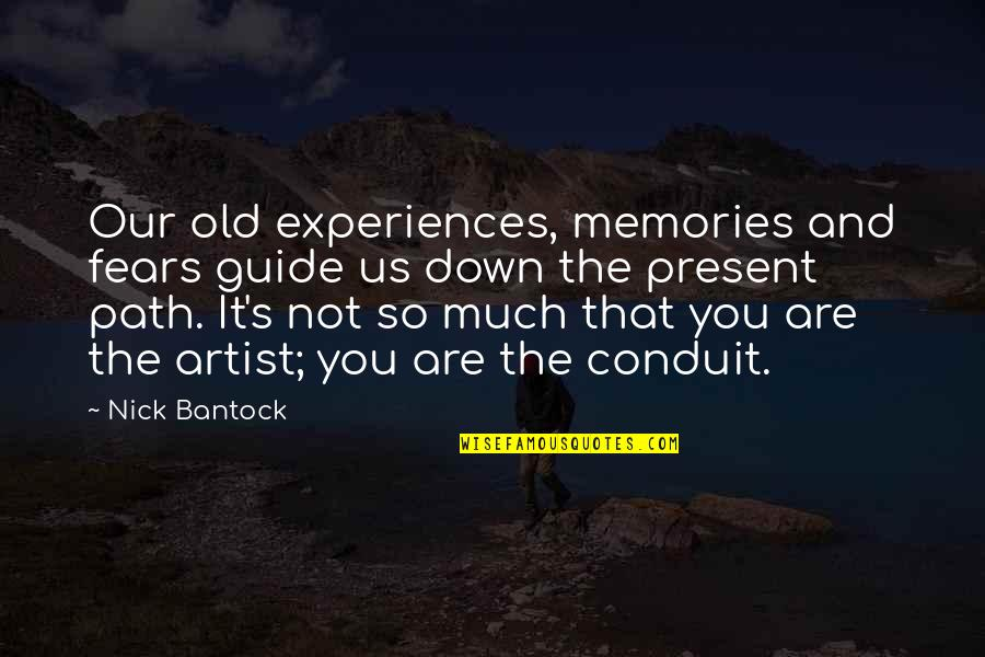 Bantock Quotes By Nick Bantock: Our old experiences, memories and fears guide us
