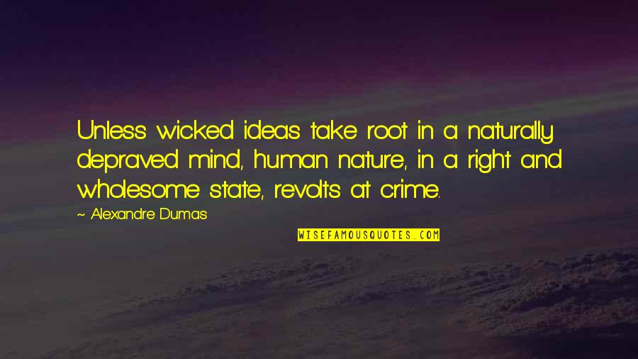 Bap Badman Quotes By Alexandre Dumas: Unless wicked ideas take root in a naturally