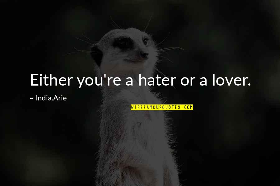 Bap Badman Quotes By India.Arie: Either you're a hater or a lover.