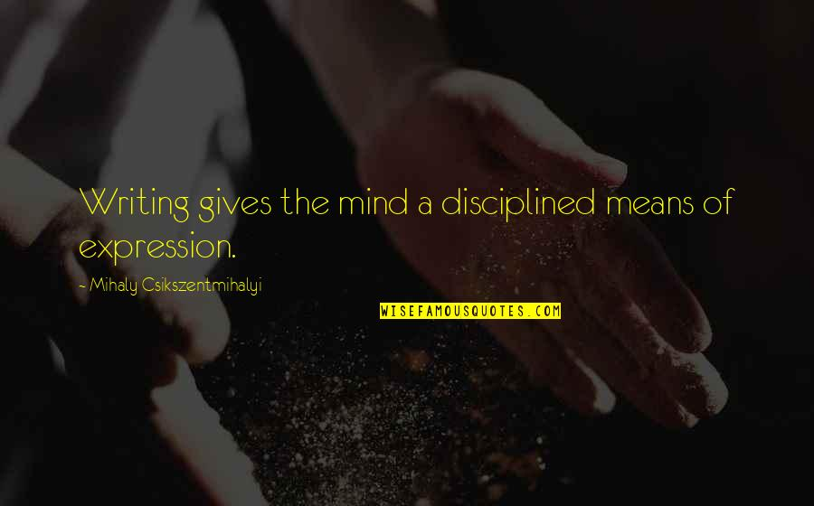 Bap Badman Quotes By Mihaly Csikszentmihalyi: Writing gives the mind a disciplined means of