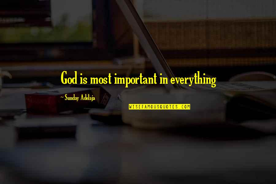 Baptisias Quotes By Sunday Adelaja: God is most important in everything