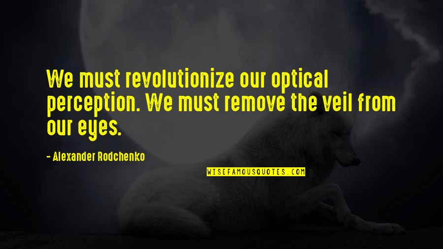 Baptism Lds Quotes By Alexander Rodchenko: We must revolutionize our optical perception. We must