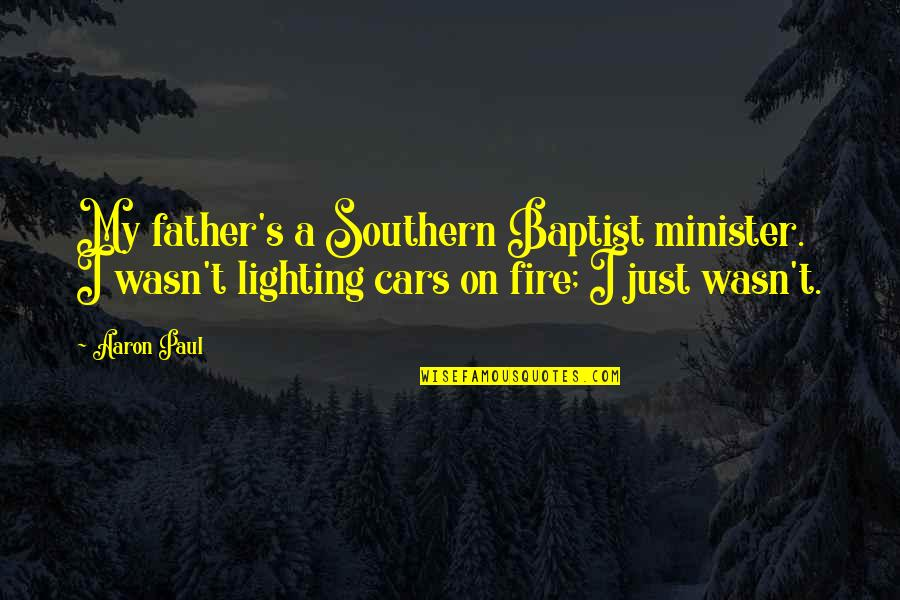 Baptist Quotes By Aaron Paul: My father's a Southern Baptist minister. I wasn't