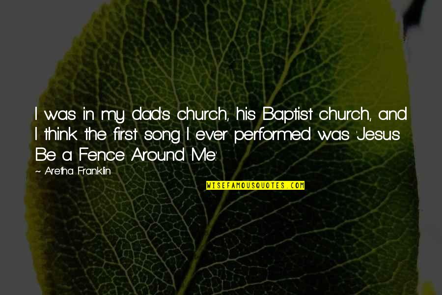 Baptist Quotes By Aretha Franklin: I was in my dad's church, his Baptist