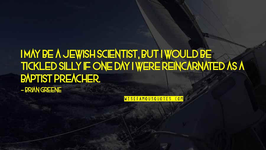 Baptist Quotes By Brian Greene: I may be a Jewish scientist, but I
