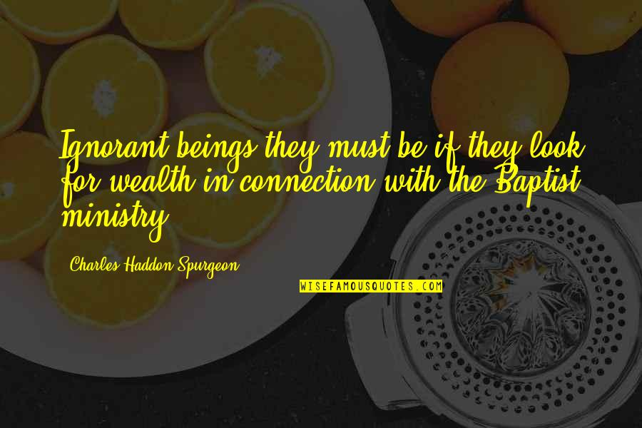 Baptist Quotes By Charles Haddon Spurgeon: Ignorant beings they must be if they look