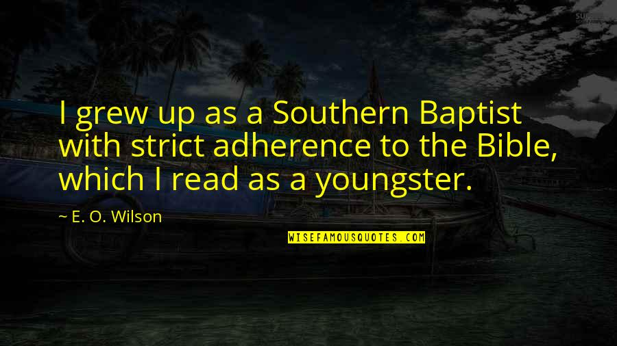 Baptist Quotes By E. O. Wilson: I grew up as a Southern Baptist with