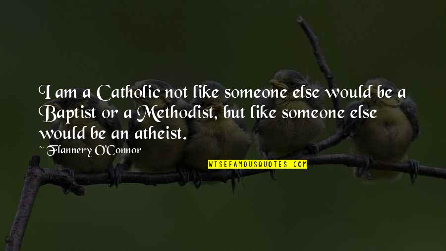Baptist Quotes By Flannery O'Connor: I am a Catholic not like someone else