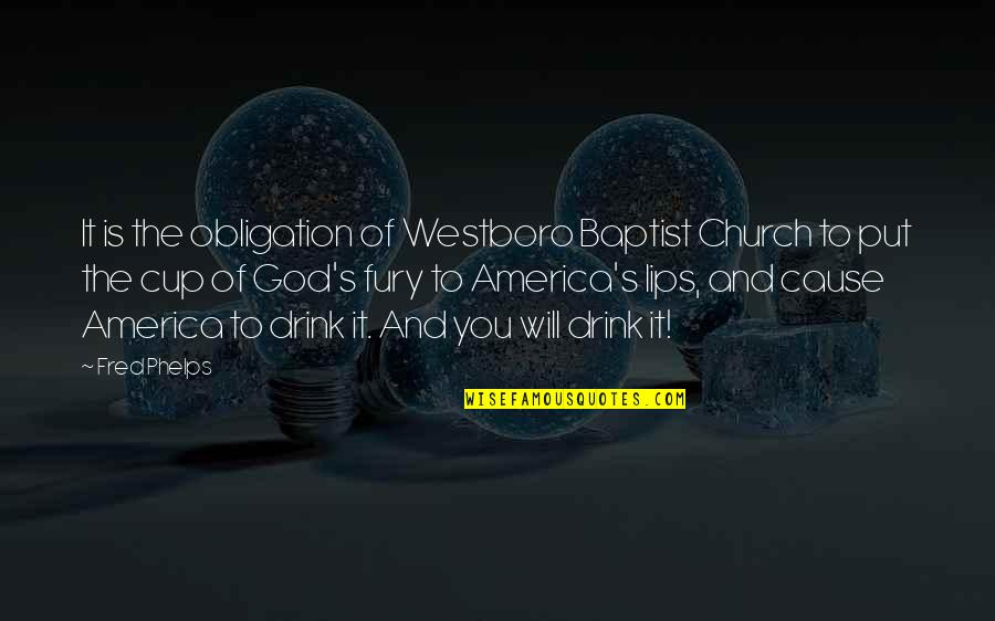 Baptist Quotes By Fred Phelps: It is the obligation of Westboro Baptist Church