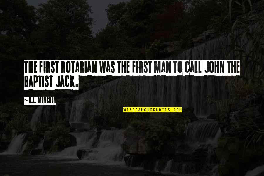Baptist Quotes By H.L. Mencken: The first Rotarian was the first man to