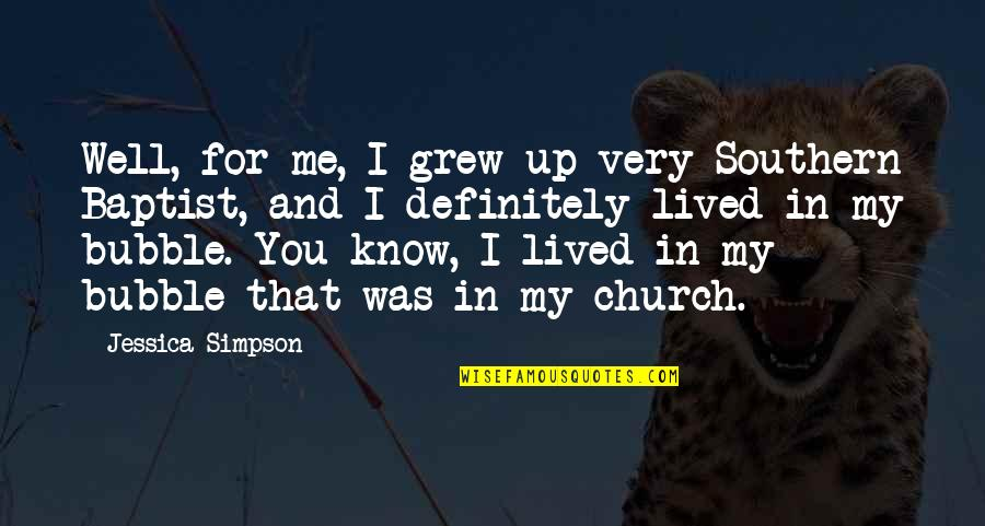 Baptist Quotes By Jessica Simpson: Well, for me, I grew up very Southern