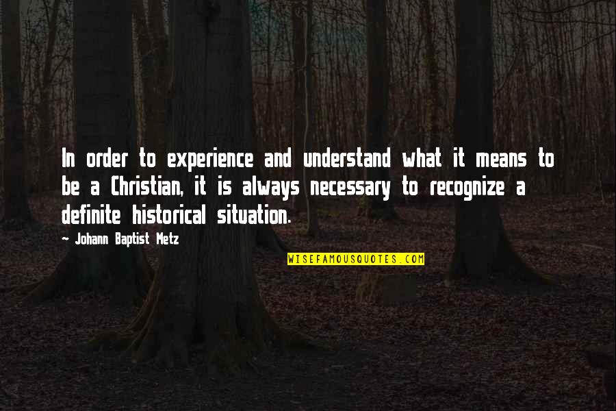 Baptist Quotes By Johann Baptist Metz: In order to experience and understand what it