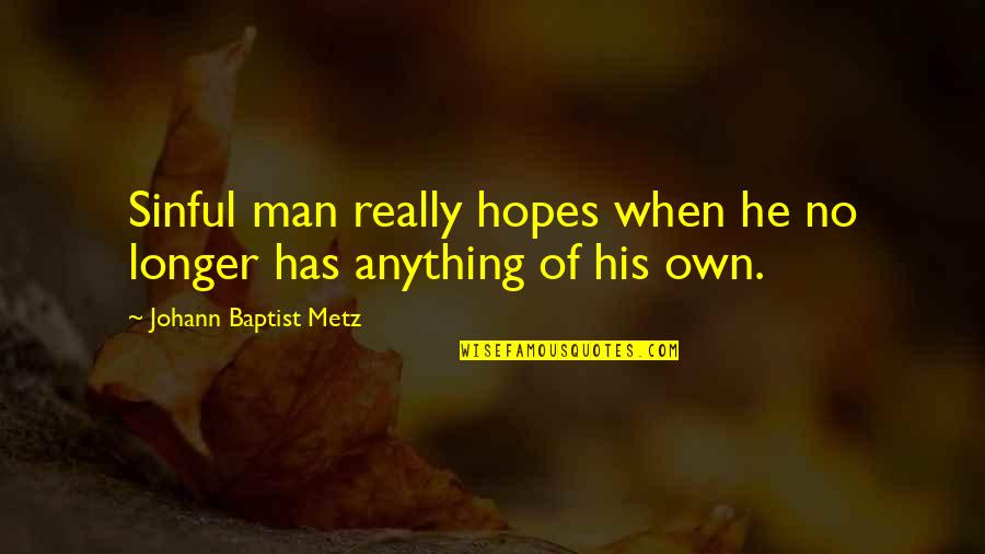 Baptist Quotes By Johann Baptist Metz: Sinful man really hopes when he no longer