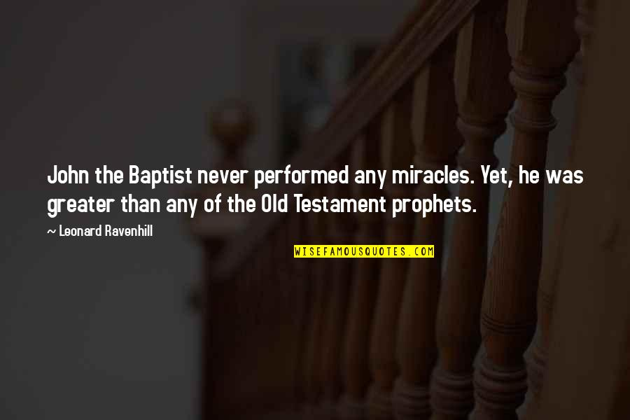 Baptist Quotes By Leonard Ravenhill: John the Baptist never performed any miracles. Yet,