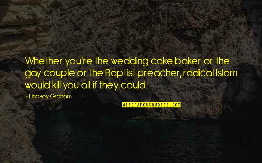 Baptist Quotes By Lindsey Graham: Whether you're the wedding cake baker or the