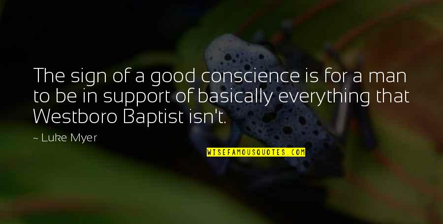 Baptist Quotes By Luke Myer: The sign of a good conscience is for