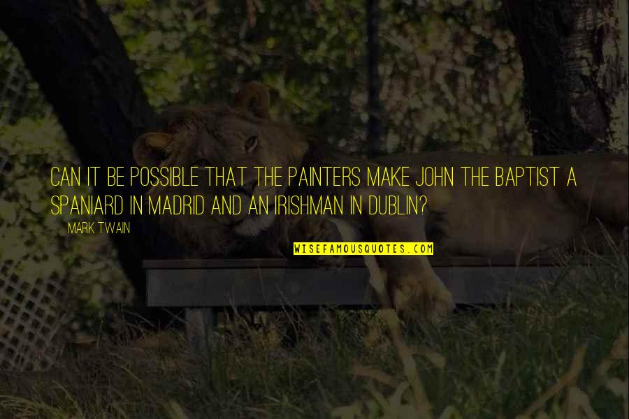 Baptist Quotes By Mark Twain: Can it be possible that the painters make